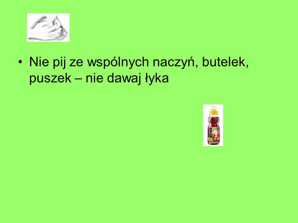 Nie pij ze wspólnych naczyń, butelek, puszek – nie dawaj łyka