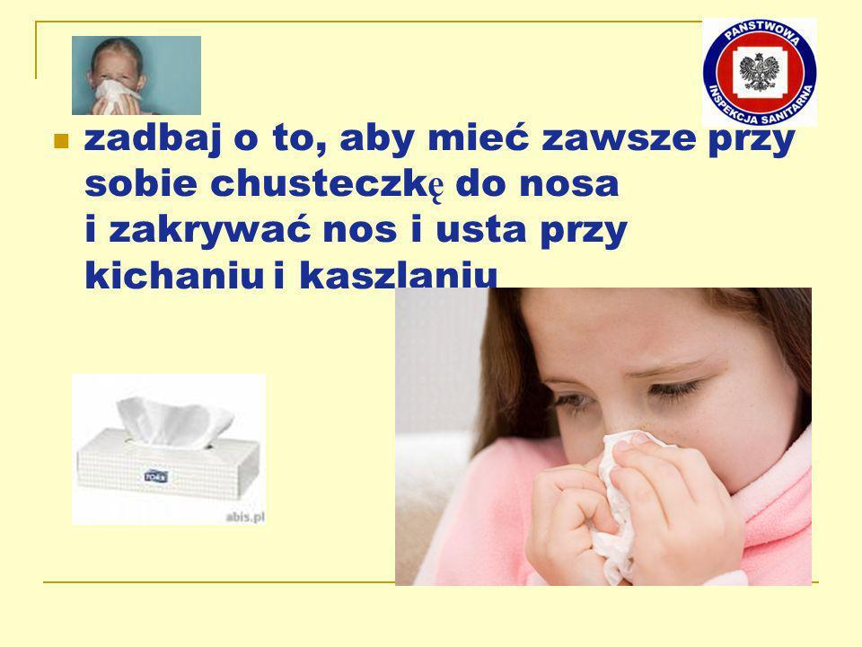 zadbaj o to, aby mieć zawsze przy sobie chusteczkę do nosa i zakrywać nos i usta przy kichaniu i kaszlaniu