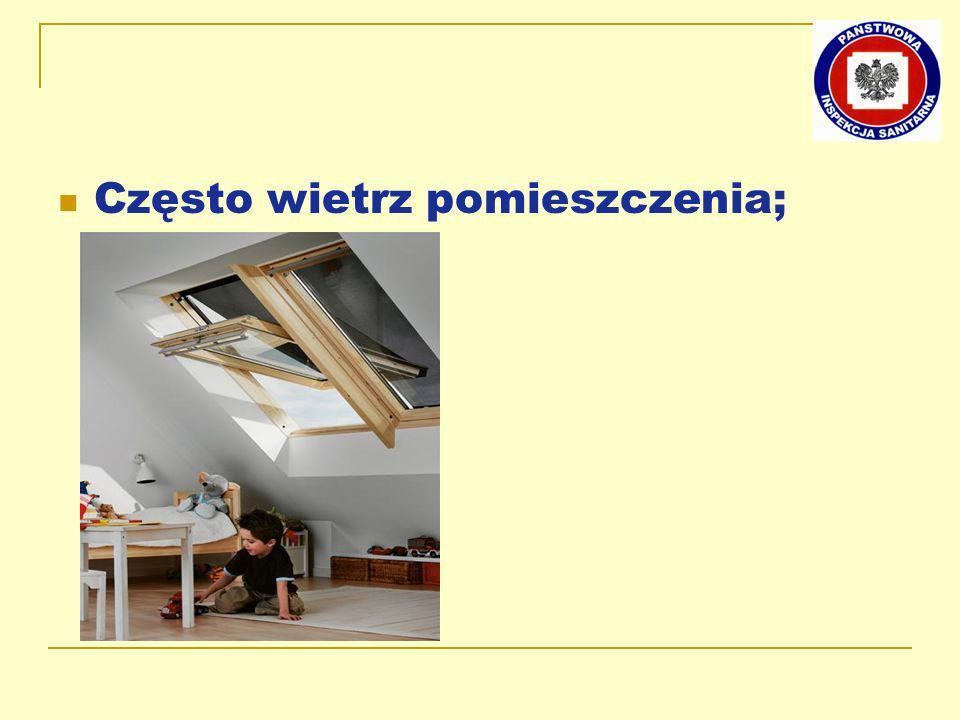 Często wietrz pomieszczenia;