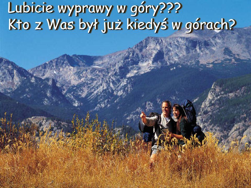 Lubicie wyprawy w góry Kto z Was był już kiedyś w górach