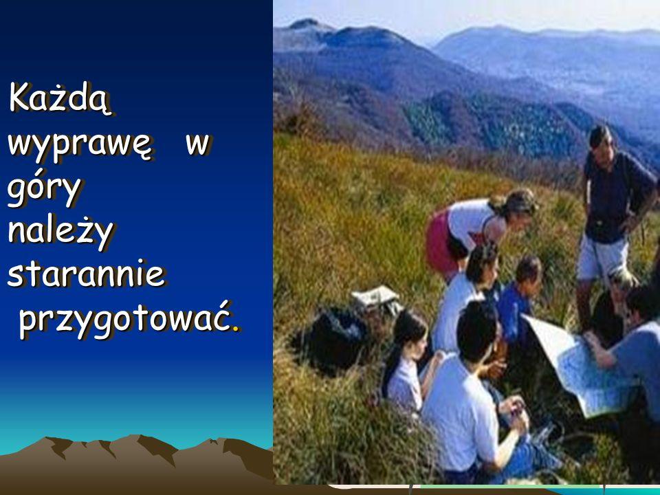 Każdą wyprawę w góry należy starannie przygotować.