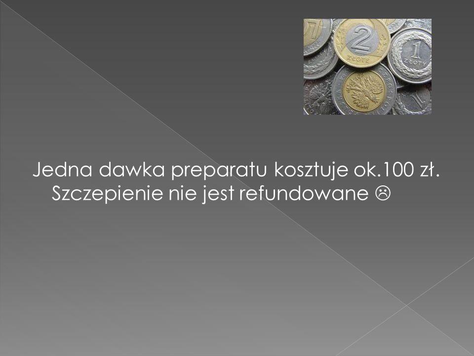 Jedna dawka preparatu kosztuje ok. 100 zł