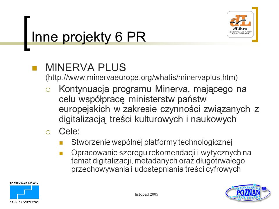 Inne projekty 6 PR MINERVA PLUS (http://www.minervaeurope.org/whatis/minervaplus.htm)
