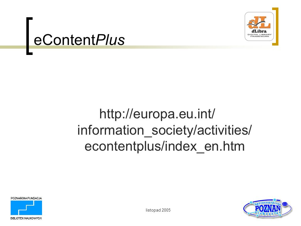 eContentPlus http://europa.eu.int/ information_society/activities/ econtentplus/index_en.htm.