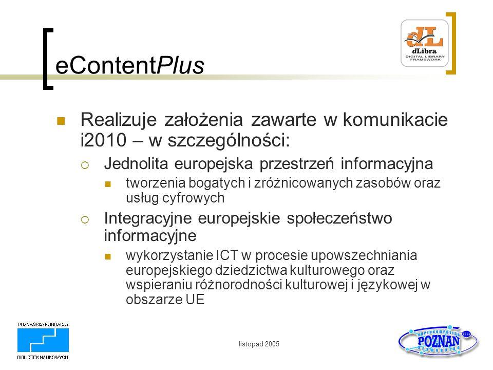 eContentPlus Realizuje założenia zawarte w komunikacie i2010 – w szczególności: Jednolita europejska przestrzeń informacyjna.