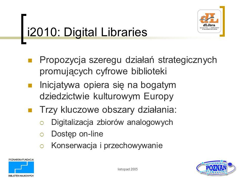 i2010: Digital Libraries Propozycja szeregu działań strategicznych promujących cyfrowe biblioteki.