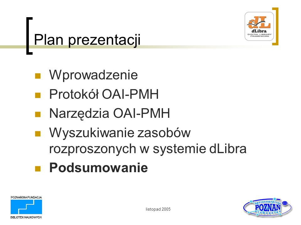 Plan prezentacji Wprowadzenie Protokół OAI-PMH Narzędzia OAI-PMH