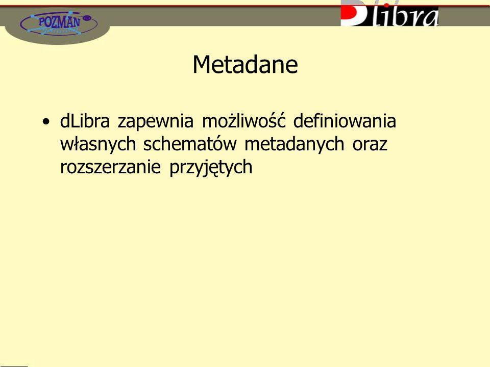 Metadane dLibra zapewnia możliwość definiowania własnych schematów metadanych oraz rozszerzanie przyjętych.