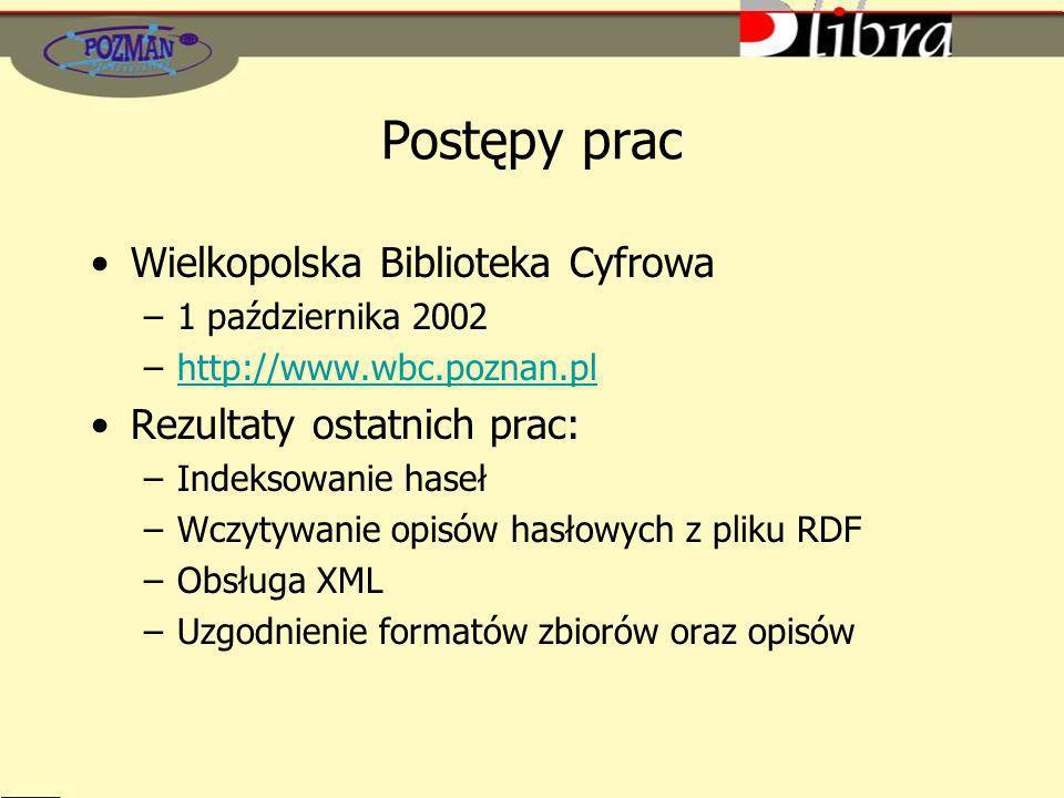 Postępy prac Wielkopolska Biblioteka Cyfrowa Rezultaty ostatnich prac: