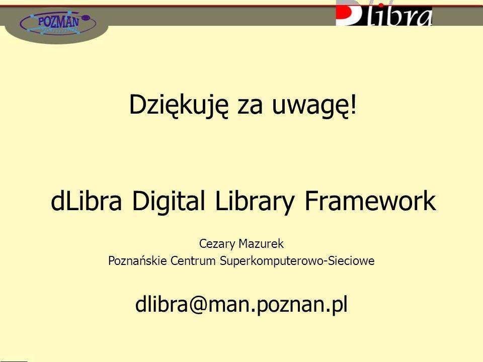 Dziękuję za uwagę! dLibra Digital Library Framework