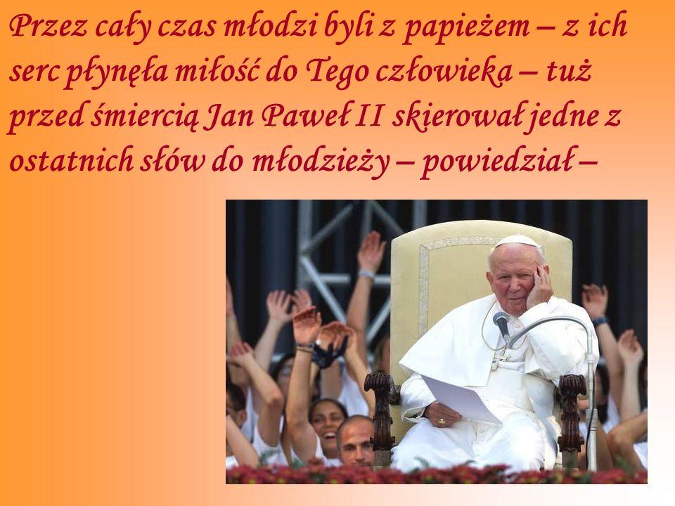 Przez cały czas młodzi byli z papieżem – z ich serc płynęła miłość do Tego człowieka – tuż przed śmiercią Jan Paweł II skierował jedne z ostatnich słów do młodzieży – powiedział –
