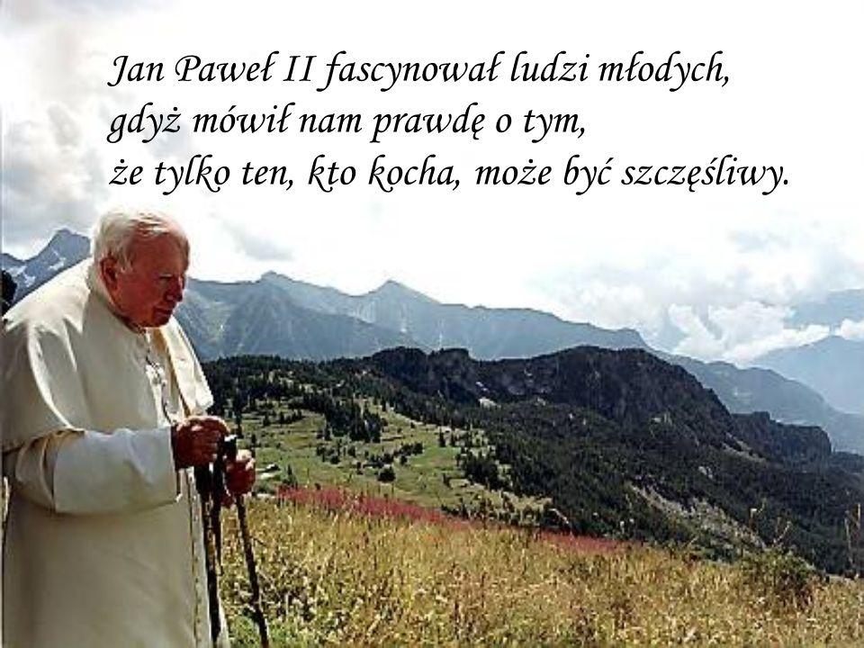 Jan Paweł II fascynował ludzi młodych, gdyż mówił nam prawdę o tym, że tylko ten, kto kocha, może być szczęśliwy.