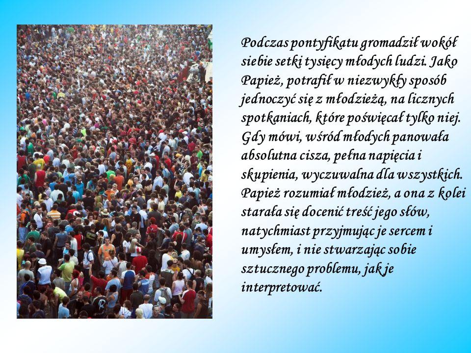 Podczas pontyfikatu gromadził wokół siebie setki tysięcy młodych ludzi