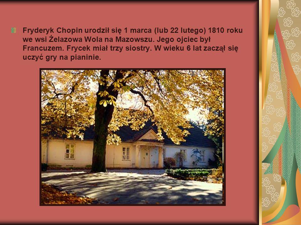 Fryderyk Chopin urodził się 1 marca (lub 22 lutego) 1810 roku we wsi Żelazowa Wola na Mazowszu.