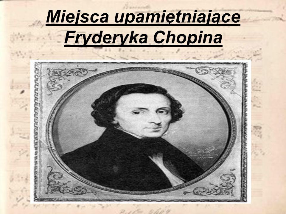 Miejsca upamiętniające Fryderyka Chopina
