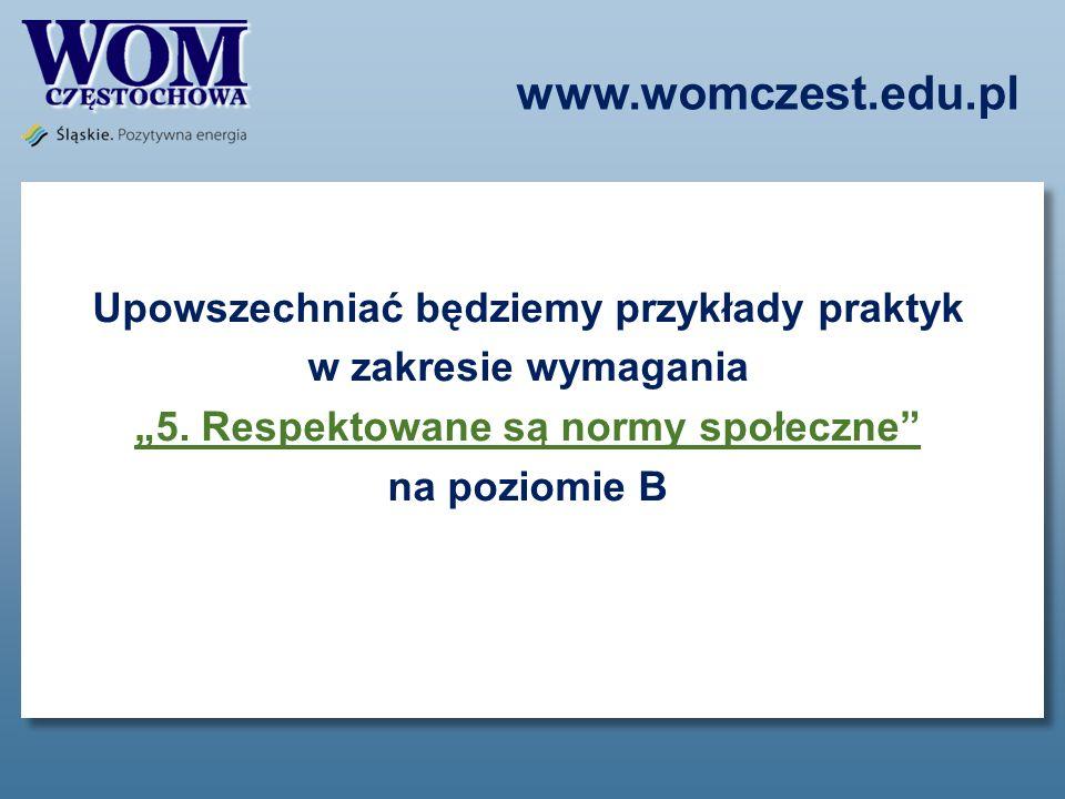 """www.womczest.edu.pl Upowszechniać będziemy przykłady praktyk w zakresie wymagania """"5."""