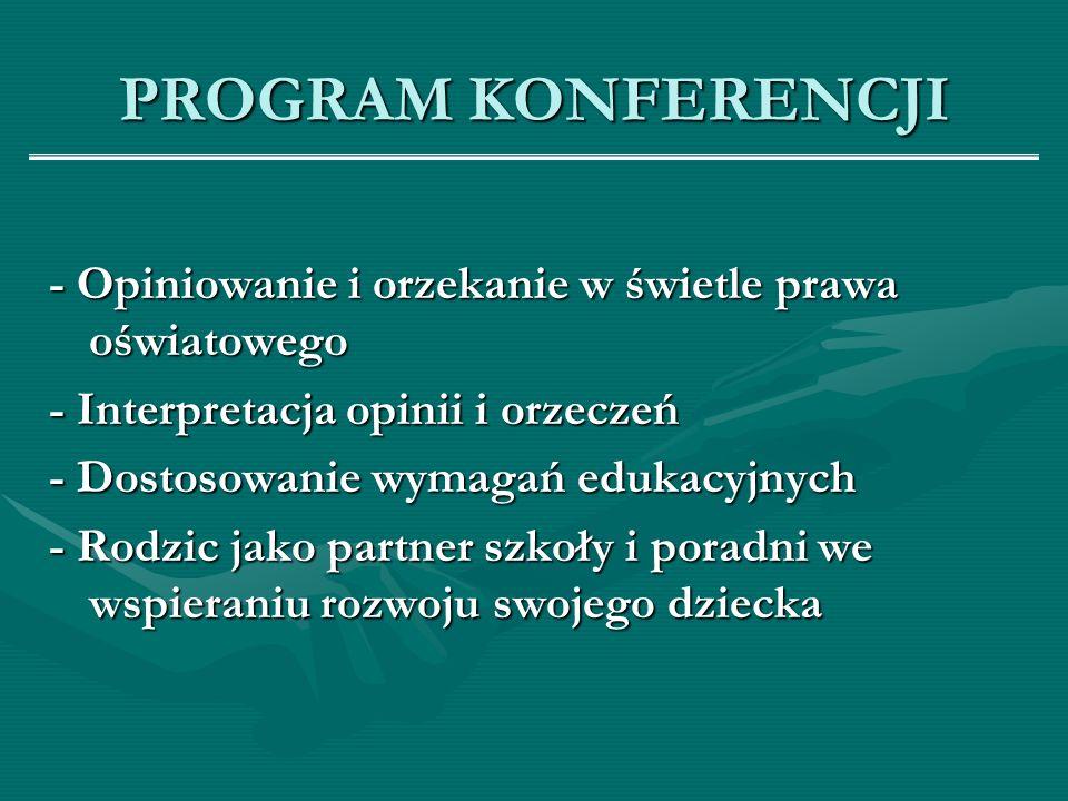 PROGRAM KONFERENCJI - Opiniowanie i orzekanie w świetle prawa oświatowego. - Interpretacja opinii i orzeczeń.