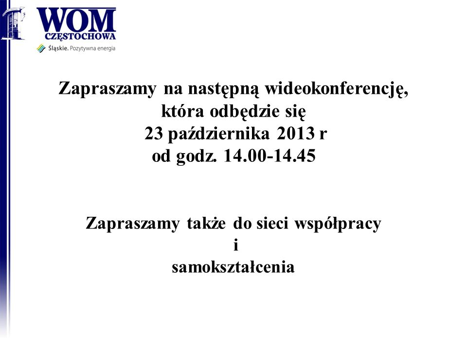 Zapraszamy na następną wideokonferencję, która odbędzie się 23 października 2013 r od godz.