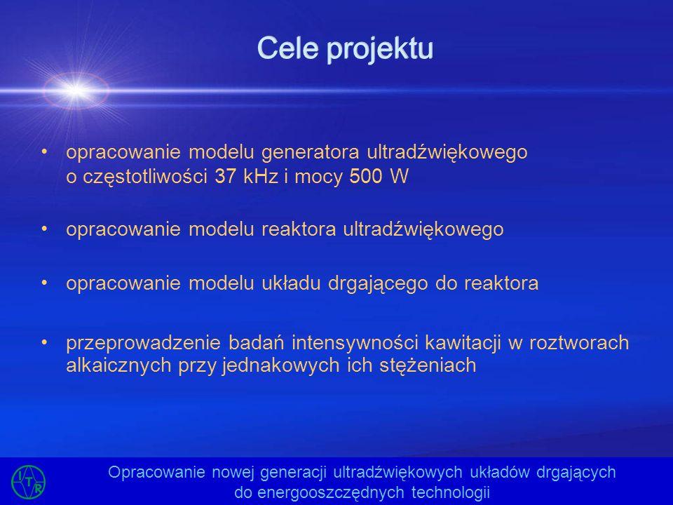 Cele projektuopracowanie modelu generatora ultradźwiękowego o częstotliwości 37 kHz i mocy 500 W. opracowanie modelu reaktora ultradźwiękowego.