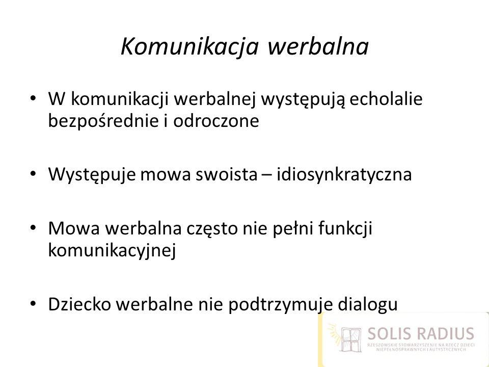 Komunikacja werbalna W komunikacji werbalnej występują echolalie bezpośrednie i odroczone. Występuje mowa swoista – idiosynkratyczna.