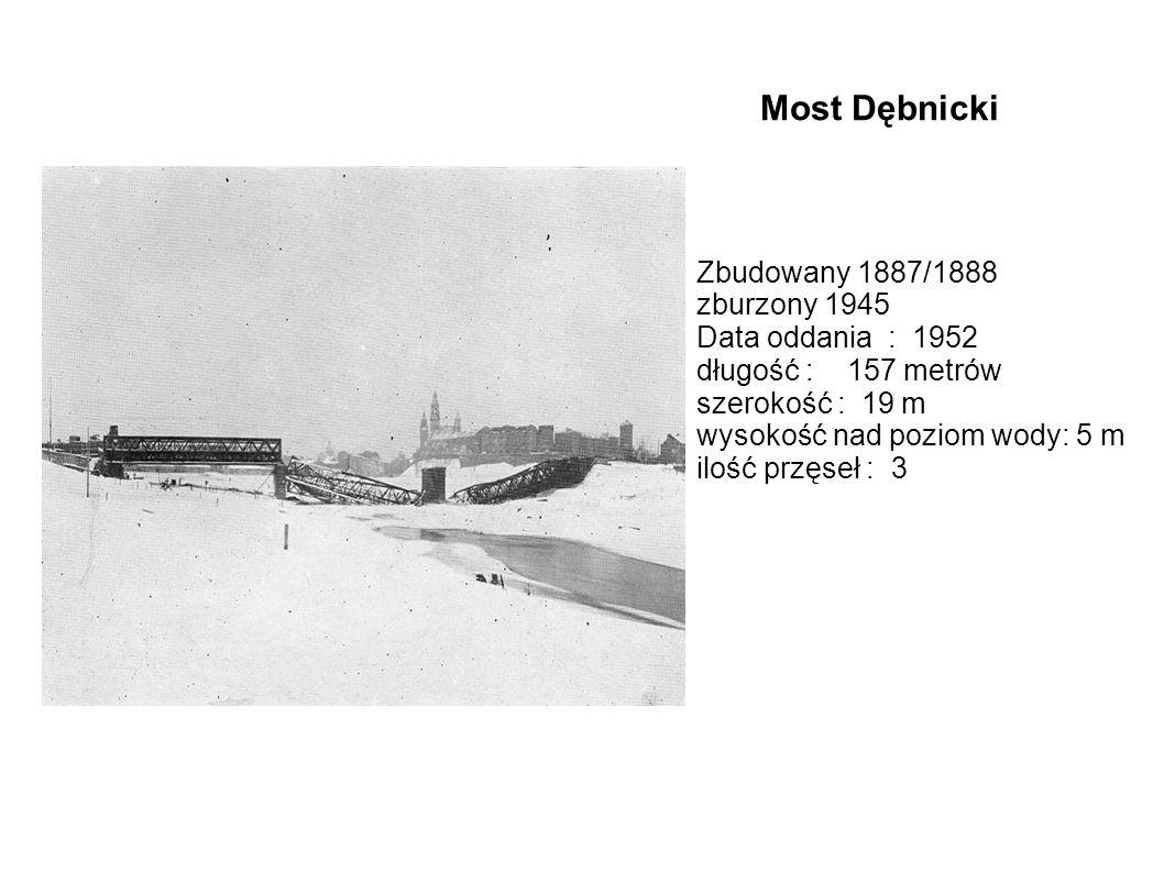 Most Dębnicki Zbudowany 1887/1888 zburzony 1945 Data oddania : 1952