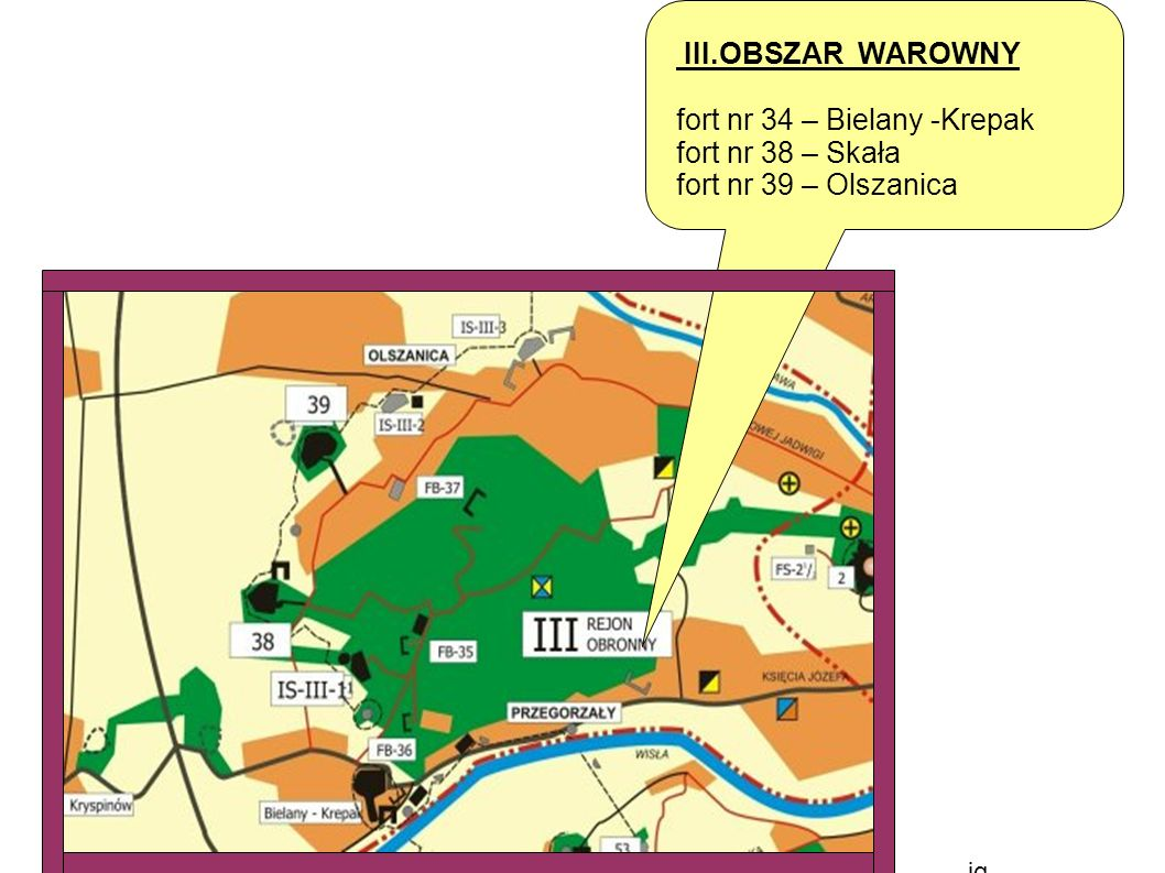 fort nr 34 – Bielany -Krepak fort nr 38 – Skała fort nr 39 – Olszanica