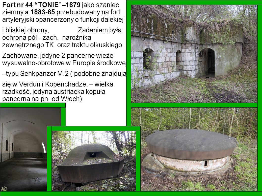 Fort nr 44 TONIE –1879 jako szaniec ziemny a 1883-85 przebudowany na fort artyleryjski opancerzony o funkcji dalekiej