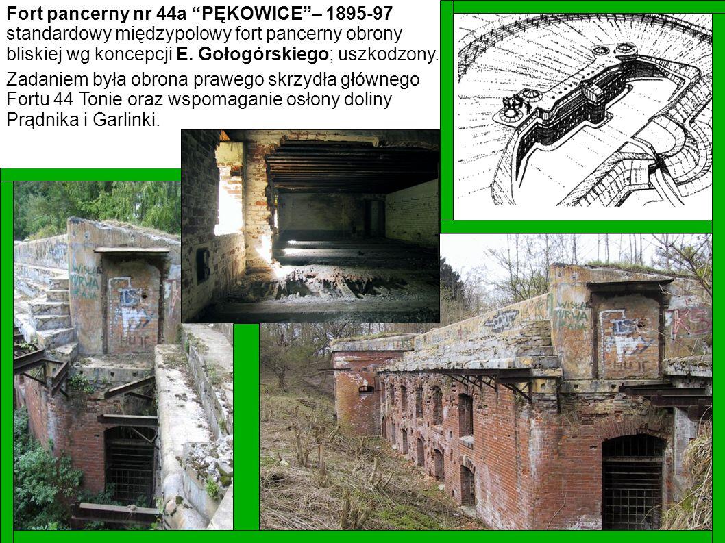 Fort pancerny nr 44a PĘKOWICE – 1895-97 standardowy międzypolowy fort pancerny obrony bliskiej wg koncepcji E. Gołogórskiego; uszkodzony.