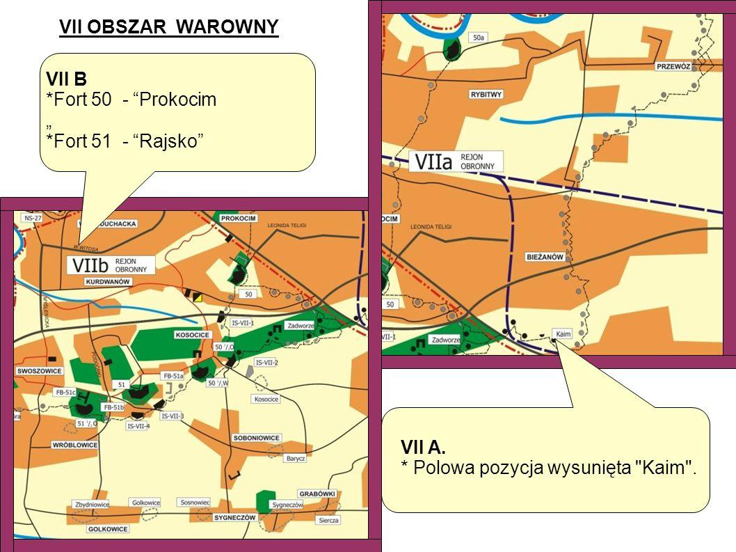 "VII OBSZAR WAROWNY VII B. *Fort 50 - Prokocim "" *Fort 51 - Rajsko VII A."