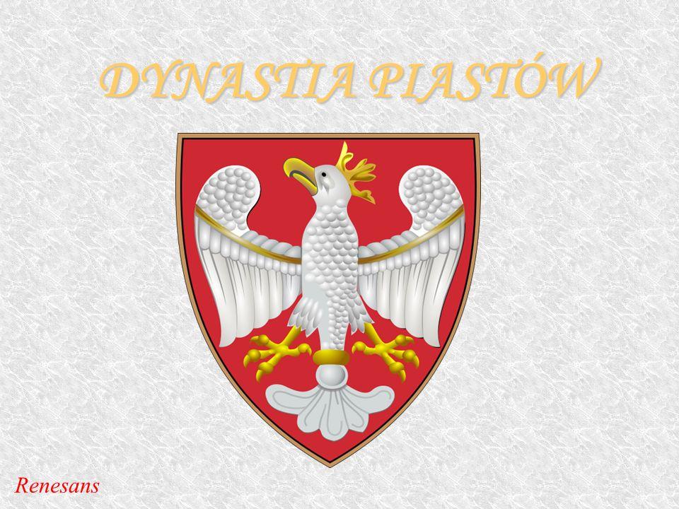 DYNASTIA PIASTÓW RENESANS Renesans