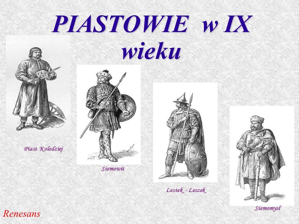 PIASTOWIE w IX wieku Renesans Piast Kolodziej Siemowit Lestek - Leszek