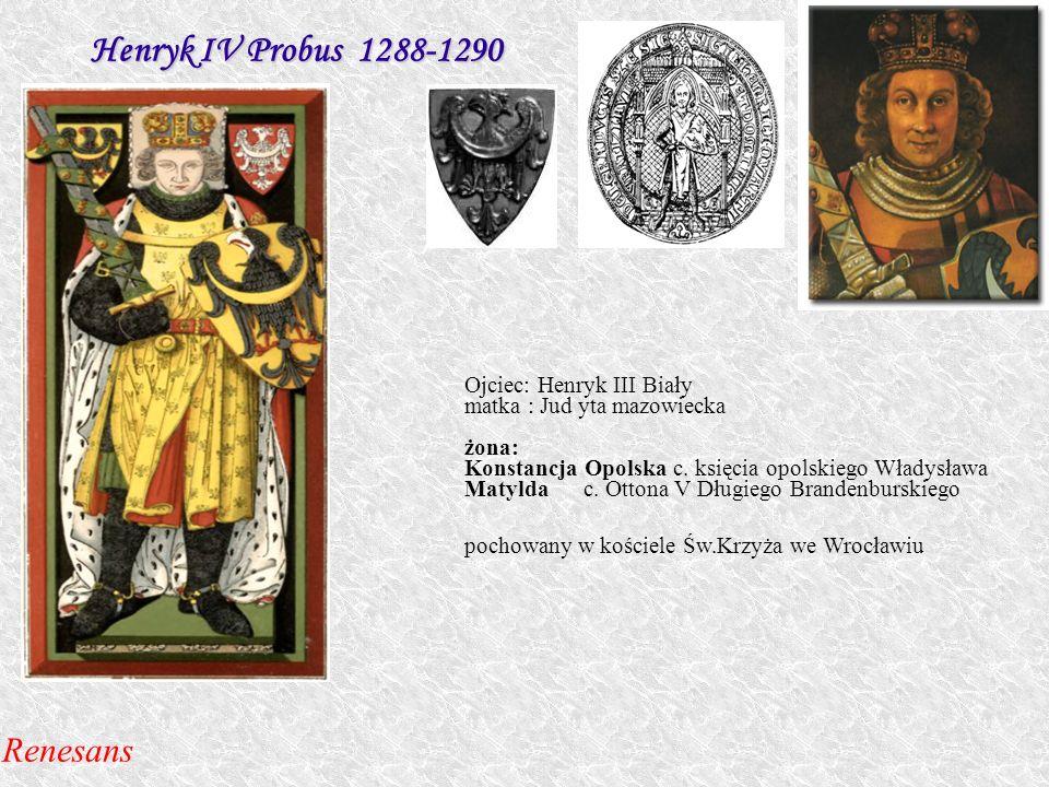 Henryk IV Probus 1288-1290 Renesans Ojciec: Henryk III Biały