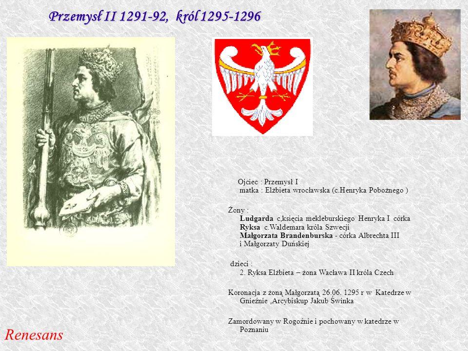 Przemysł II 1291-92, król 1295-1296 Renesans