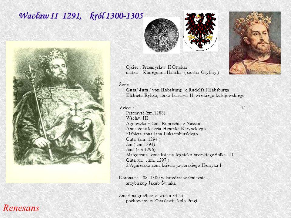 Wacław II 1291, król 1300-1305 Renesans
