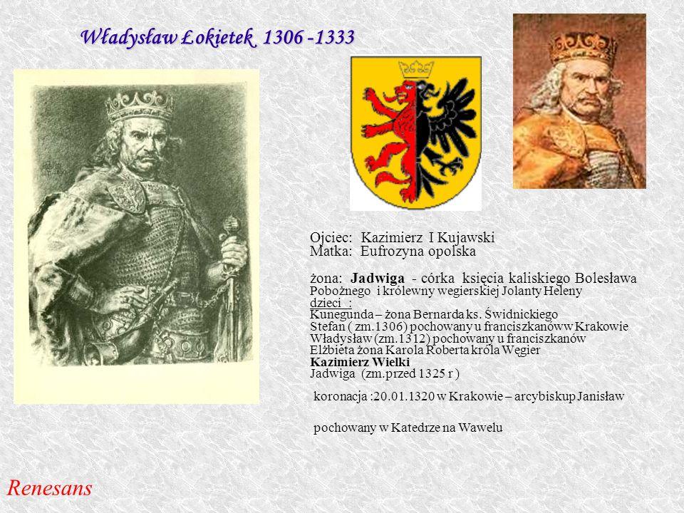 Władysław Łokietek 1306 -1333 Renesans