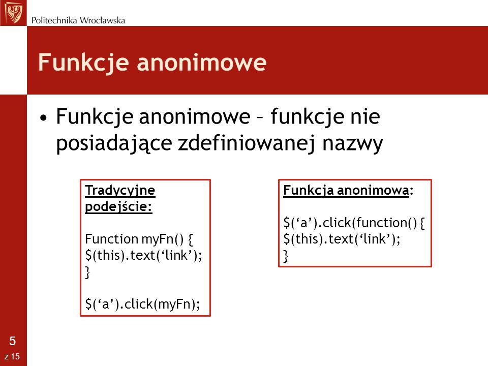 Funkcje anonimowe Funkcje anonimowe – funkcje nie posiadające zdefiniowanej nazwy. Tradycyjne podejście: