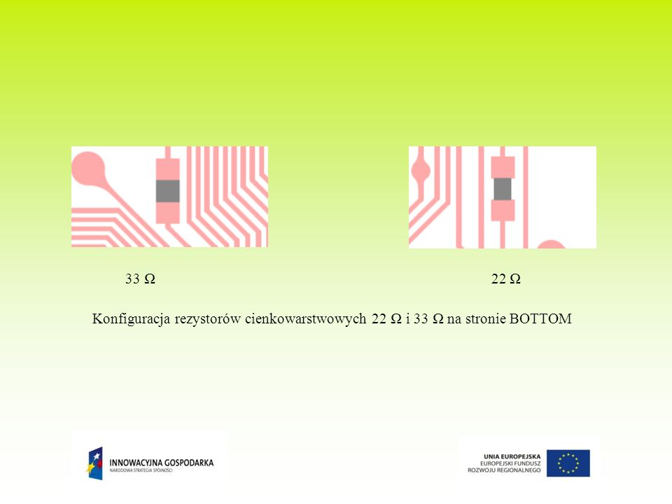 33 Ω 22 Ω Konfiguracja rezystorów cienkowarstwowych 22 Ω i 33 Ω na stronie BOTTOM