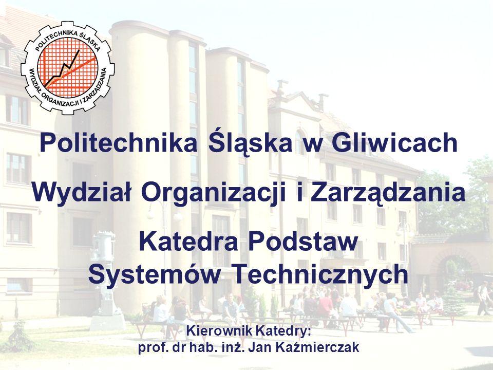 Politechnika Śląska w Gliwicach Wydział Organizacji i Zarządzania Katedra Podstaw Systemów Technicznych Kierownik Katedry: prof.