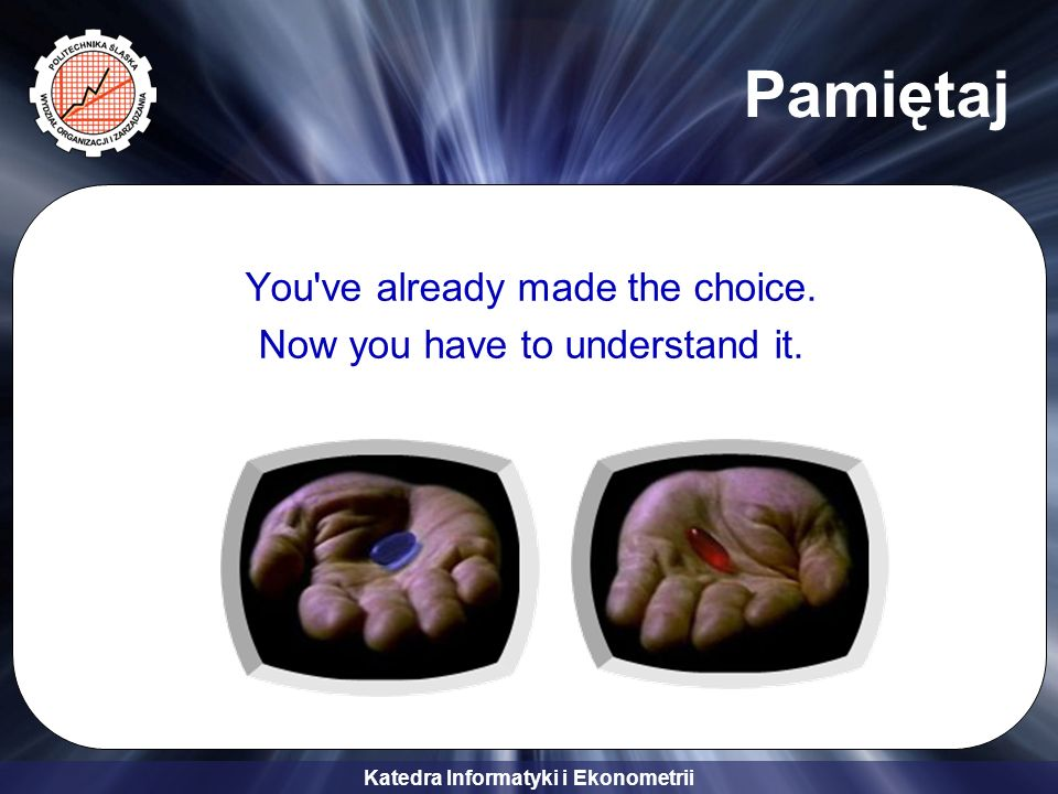 You ve already made the choice. Now you have to understand it.