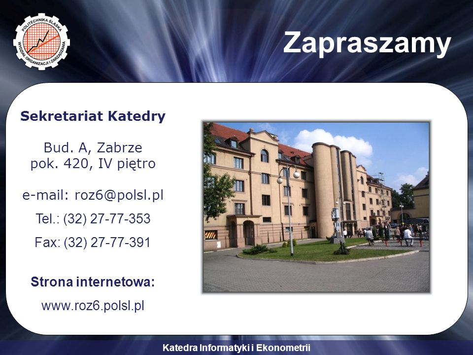 Zapraszamy Sekretariat Katedry Bud. A, Zabrze pok. 420, IV piętro e-mail: roz6@polsl.pl. Tel.: (32) 27-77-353.