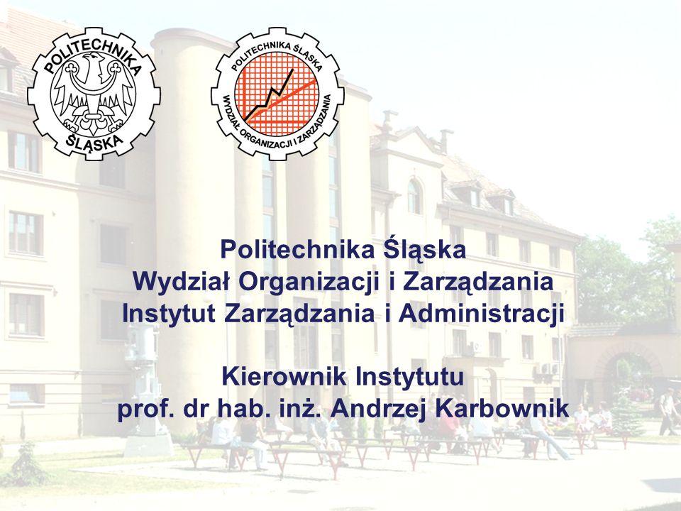 Politechnika Śląska Wydział Organizacji i Zarządzania Instytut Zarządzania i Administracji Kierownik Instytutu prof.