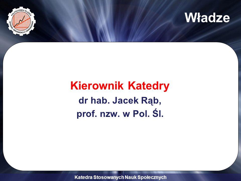 Władze Kierownik Katedry dr hab. Jacek Rąb, prof. nzw. w Pol. Śl.