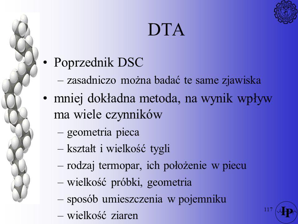 DTA Poprzednik DSC. zasadniczo można badać te same zjawiska. mniej dokładna metoda, na wynik wpływ ma wiele czynników.