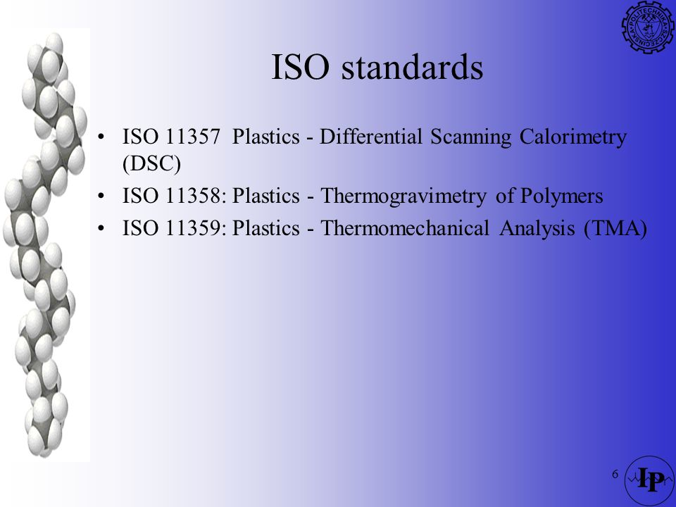 ISO standardsISO 11357 Plastics - Differential Scanning Calorimetry (DSC) ISO 11358: Plastics - Thermogravimetry of Polymers.