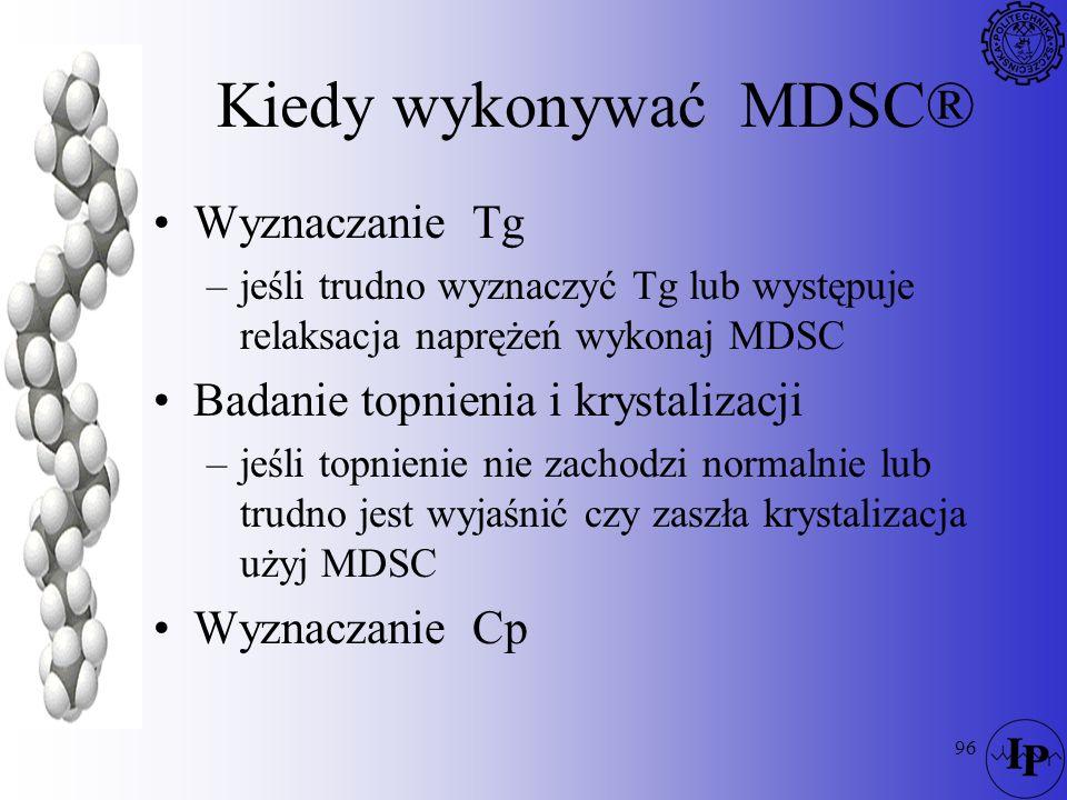 Kiedy wykonywać MDSC® Wyznaczanie Tg Badanie topnienia i krystalizacji