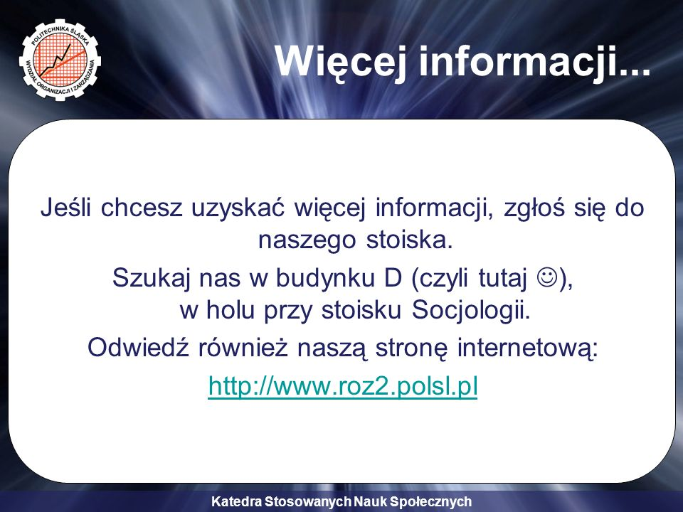Więcej informacji... Jeśli chcesz uzyskać więcej informacji, zgłoś się do naszego stoiska.