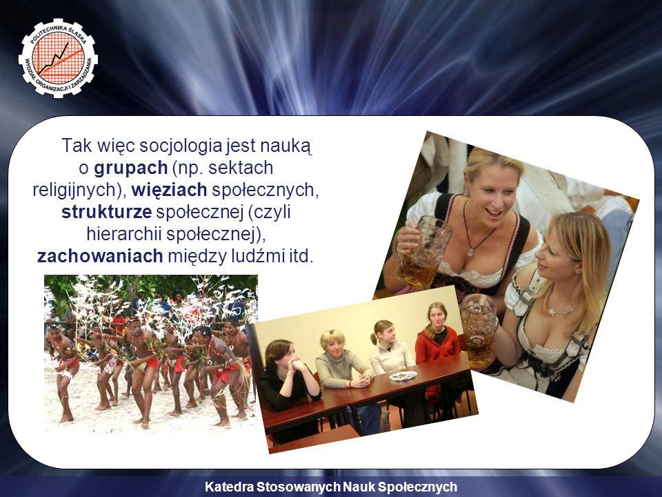 Tak więc socjologia jest nauką o grupach (np
