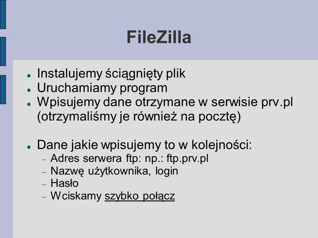 FileZilla Instalujemy ściągnięty plik Uruchamiamy program