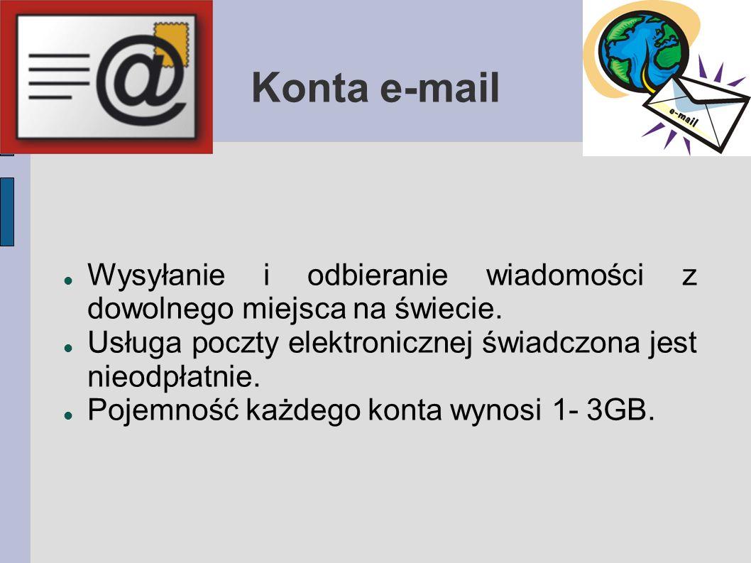 Konta e-mail Wysyłanie i odbieranie wiadomości z dowolnego miejsca na świecie. Usługa poczty elektronicznej świadczona jest nieodpłatnie.
