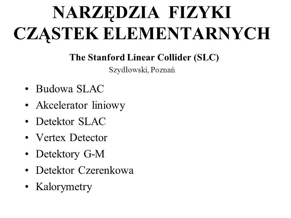 NARZĘDZIA FIZYKI CZĄSTEK ELEMENTARNYCH The Stanford Linear Collider (SLC) Szydłowski, Poznań